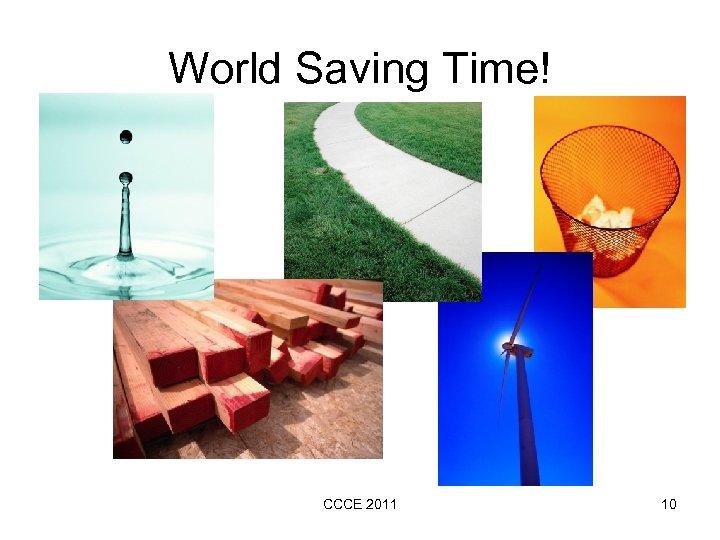 World Saving Time! CCCE 2011 10
