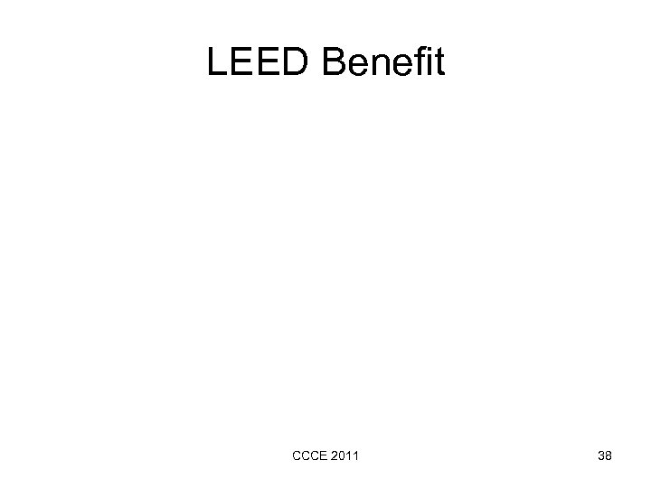 LEED Benefit CCCE 2011 38