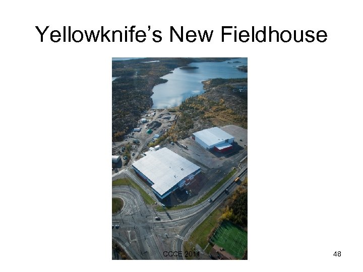 Yellowknife's New Fieldhouse CCCE 2011 48