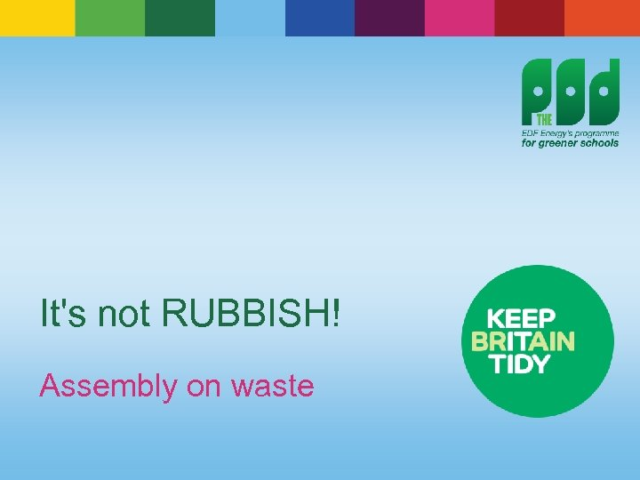 It's not RUBBISH! Assembly on waste