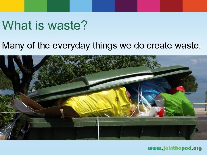 What is waste? Many of the everyday things we do create waste.