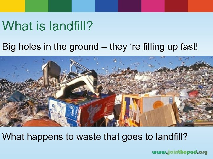 What is landfill? Big holes in the ground – they 're filling up fast!