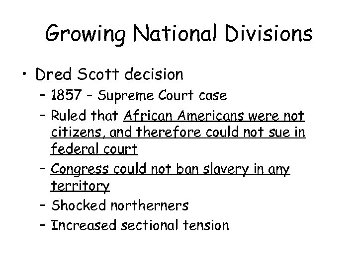 Growing National Divisions • Dred Scott decision – 1857 – Supreme Court case –