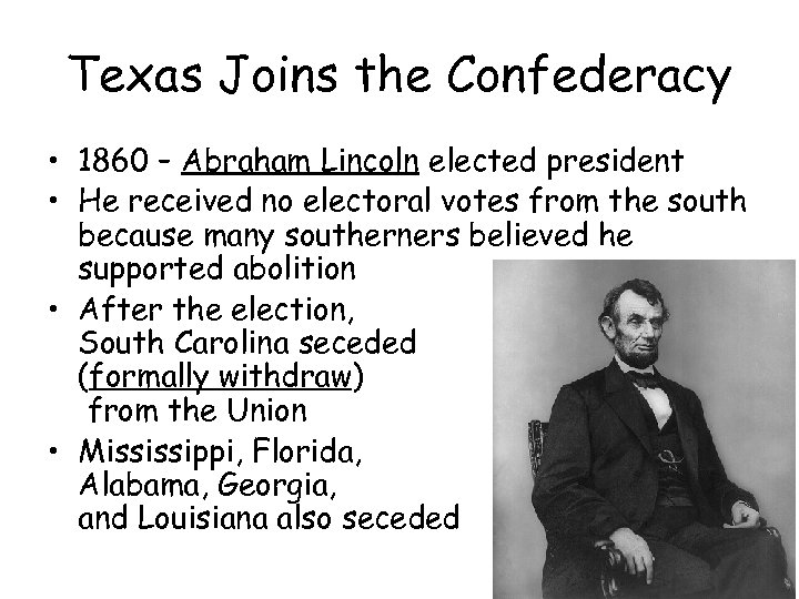 Texas Joins the Confederacy • 1860 – Abraham Lincoln elected president • He received