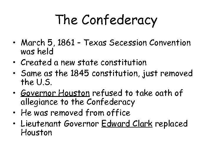 The Confederacy • March 5, 1861 – Texas Secession Convention was held • Created