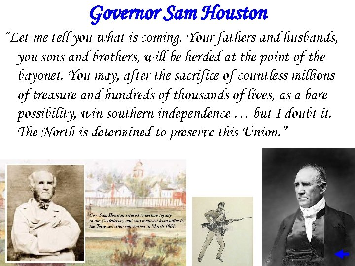 "Governor Sam Houston ""Let me tell you what is coming. Your fathers and husbands,"