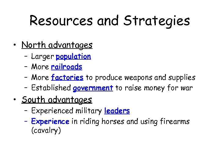 Resources and Strategies • North advantages – – Larger population More railroads More factories