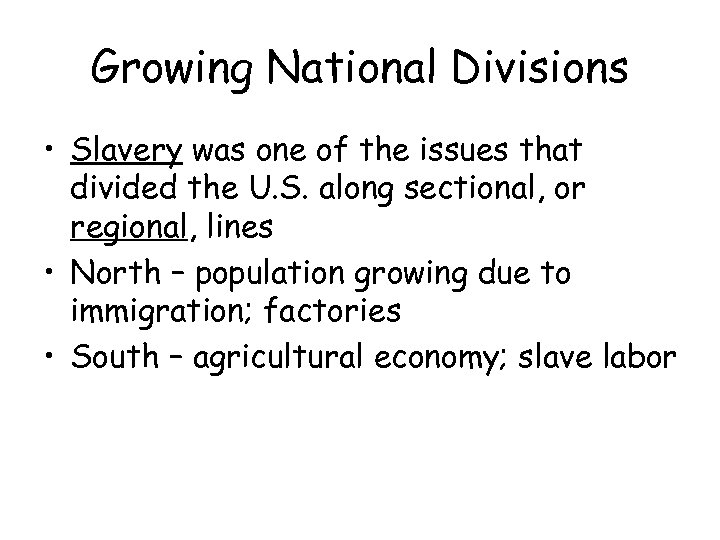 Growing National Divisions • Slavery was one of the issues that divided the U.