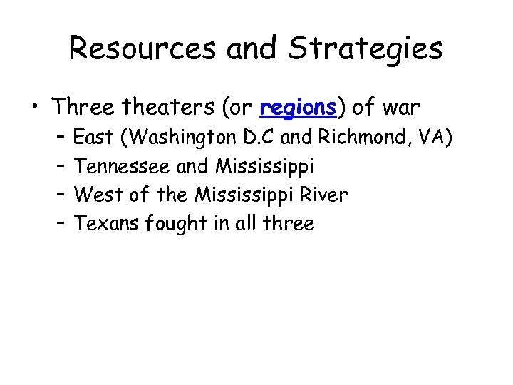Resources and Strategies • Three theaters (or regions) of war – – East (Washington