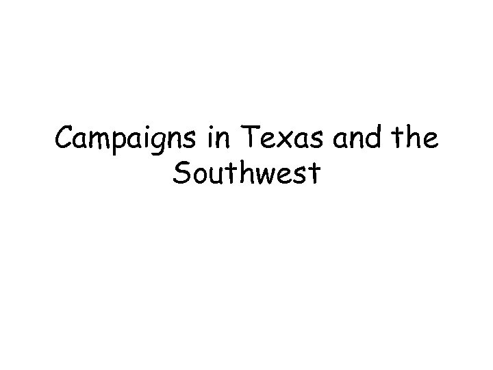 Campaigns in Texas and the Southwest
