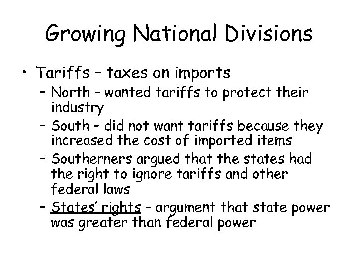 Growing National Divisions • Tariffs – taxes on imports – North – wanted tariffs