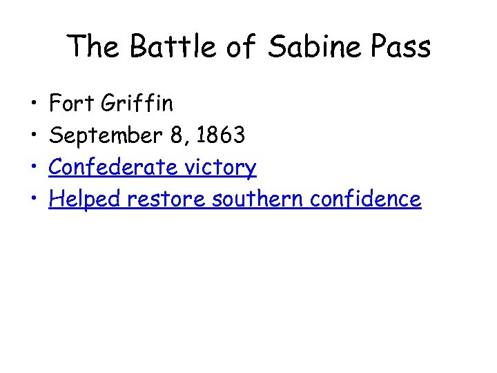 The Battle of Sabine Pass • • Fort Griffin September 8, 1863 Confederate victory
