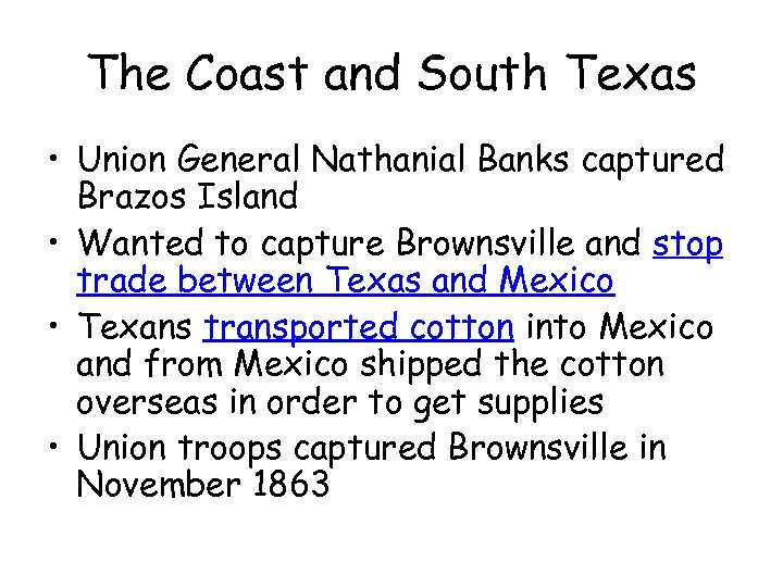 The Coast and South Texas • Union General Nathanial Banks captured Brazos Island •