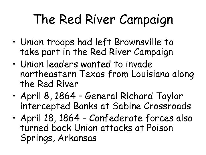 The Red River Campaign • Union troops had left Brownsville to take part in