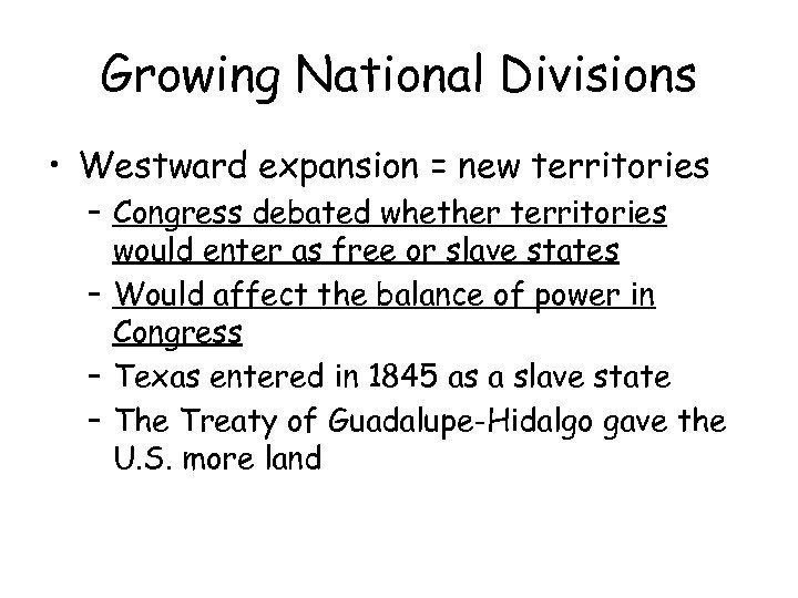 Growing National Divisions • Westward expansion = new territories – Congress debated whether territories