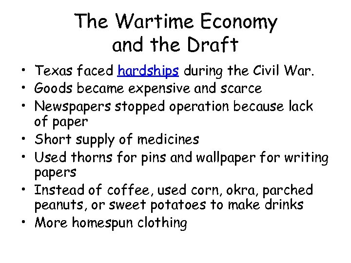The Wartime Economy and the Draft • Texas faced hardships during the Civil War.