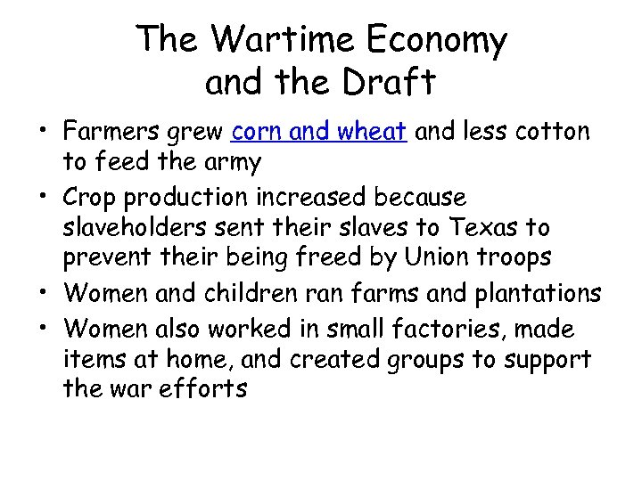 The Wartime Economy and the Draft • Farmers grew corn and wheat and less