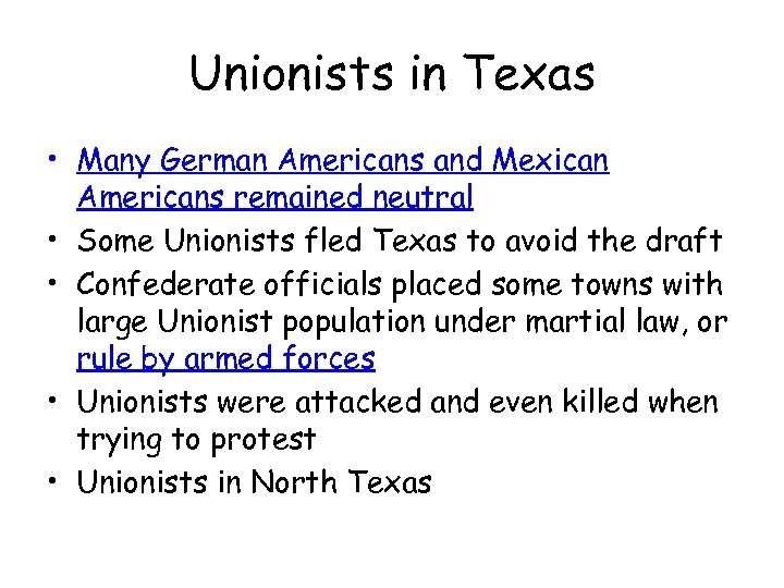 Unionists in Texas • Many German Americans and Mexican Americans remained neutral • Some