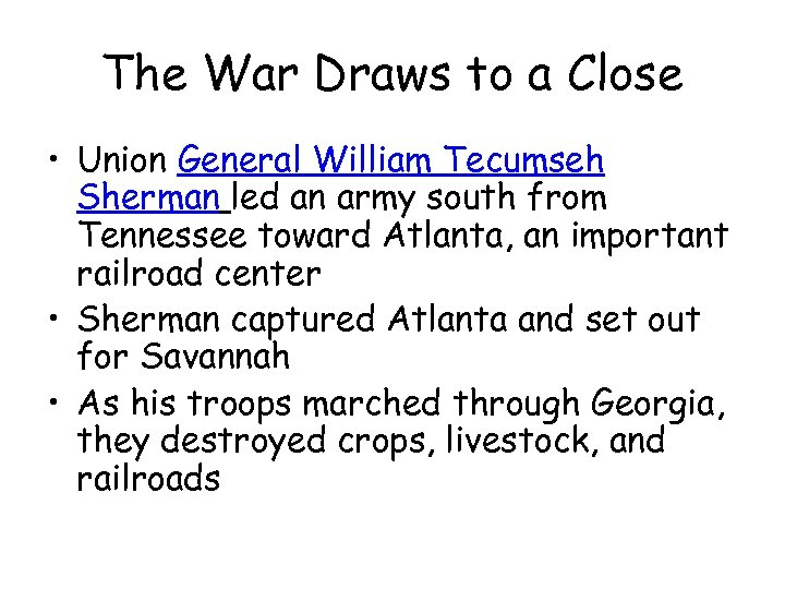 The War Draws to a Close • Union General William Tecumseh Sherman led an