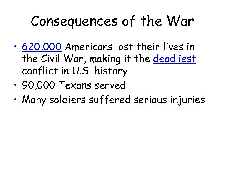 Consequences of the War • 620, 000 Americans lost their lives in the Civil