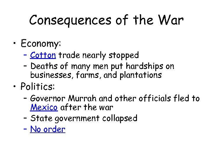 Consequences of the War • Economy: – Cotton trade nearly stopped – Deaths of