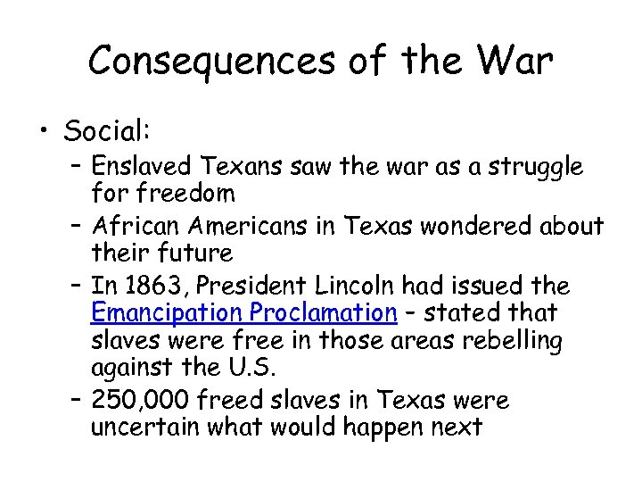 Consequences of the War • Social: – Enslaved Texans saw the war as a
