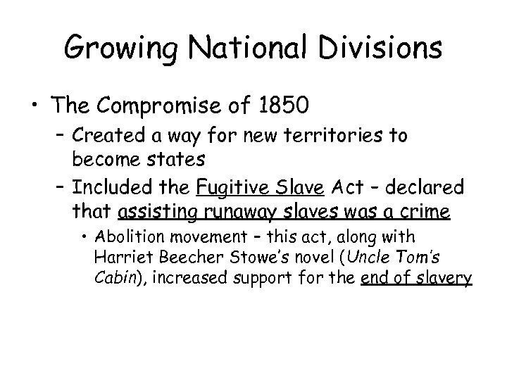 Growing National Divisions • The Compromise of 1850 – Created a way for new