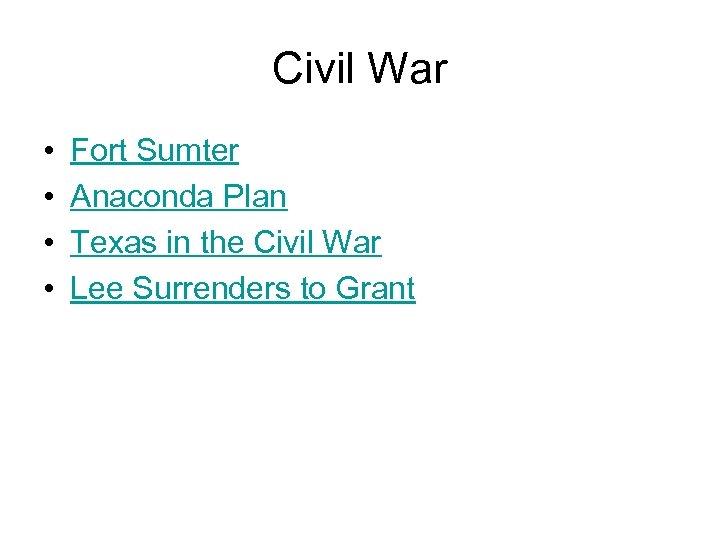 Civil War • • Fort Sumter Anaconda Plan Texas in the Civil War Lee