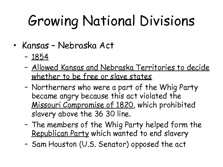 Growing National Divisions • Kansas – Nebraska Act – 1854 – Allowed Kansas and