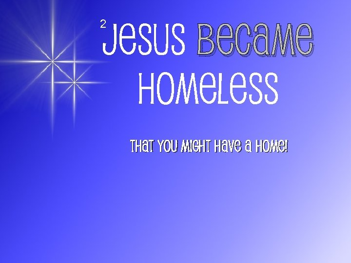 Jesus Became Homeless 2 That You Might Have A Home!