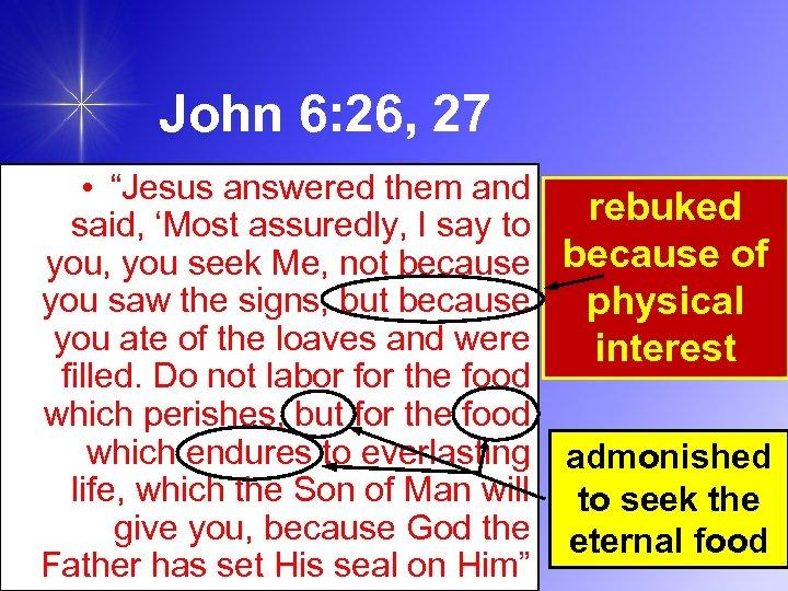 "John 6: 26, 27 • ""Jesus answered them and rebuked said, 'Most assuredly, I"