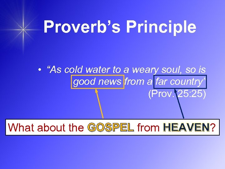 "Proverb's Principle • ""As cold water to a weary soul, so is good news"