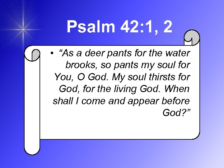 "Psalm 42: 1, 2 • ""As a deer pants for the water brooks, so"