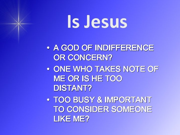 Is Jesus • A GOD OF INDIFFERENCE OR CONCERN? • ONE WHO TAKES NOTE