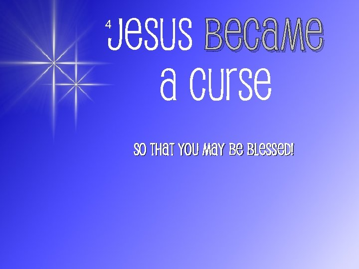 Jesus Became A Curse 4 So That You May Be Blessed!