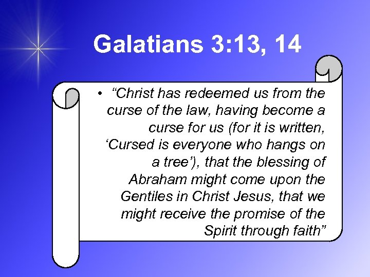 "Galatians 3: 13, 14 • ""Christ has redeemed us from the curse of the"