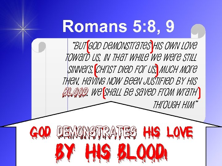 "Romans 5: 8, 9 ""But God demonstrates His own love toward us, in that"