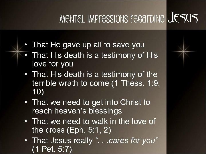 Mental Impressions Regarding Jesus • That He gave up all to save you •