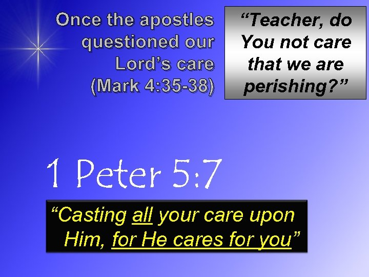 "Once the apostles questioned our Lord's care (Mark 4: 35 -38) ""Teacher, do You"