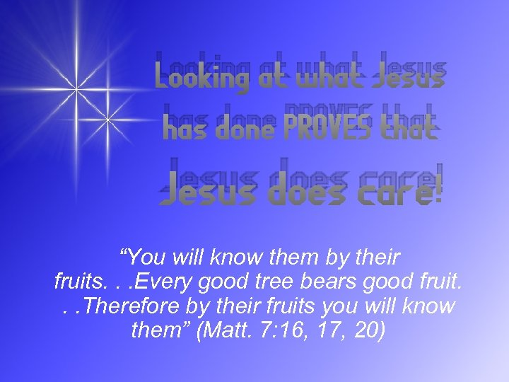 "Looking at what Jesus has done PROVES that Jesus does care! ""You will know"