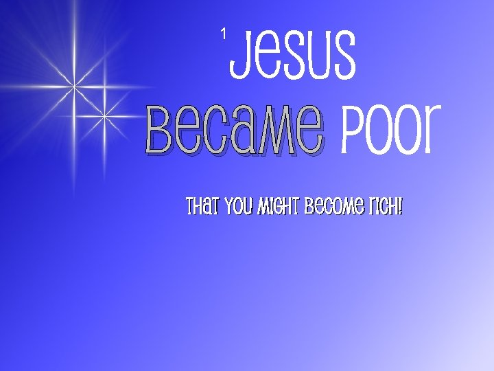 Jesus Became Poor 1 That You Might Become Rich!