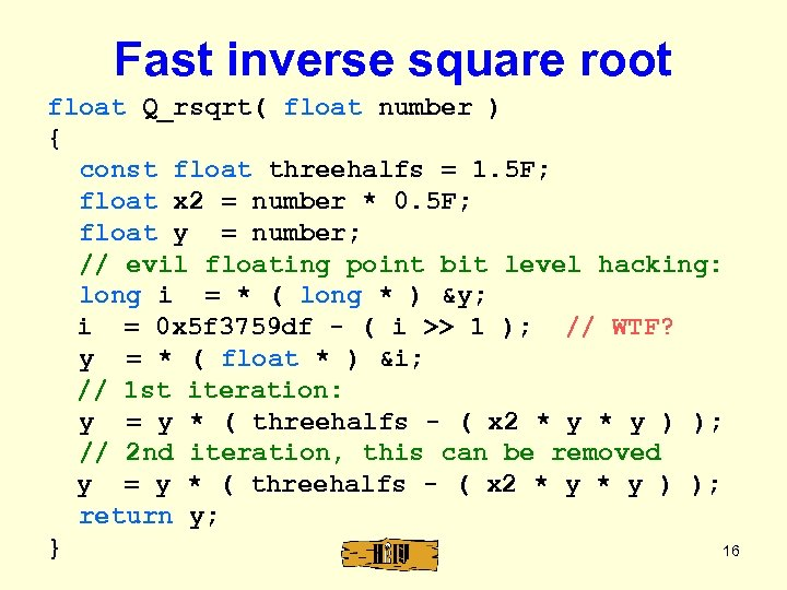 Fast inverse square root float Q_rsqrt( float number ) { const float threehalfs =