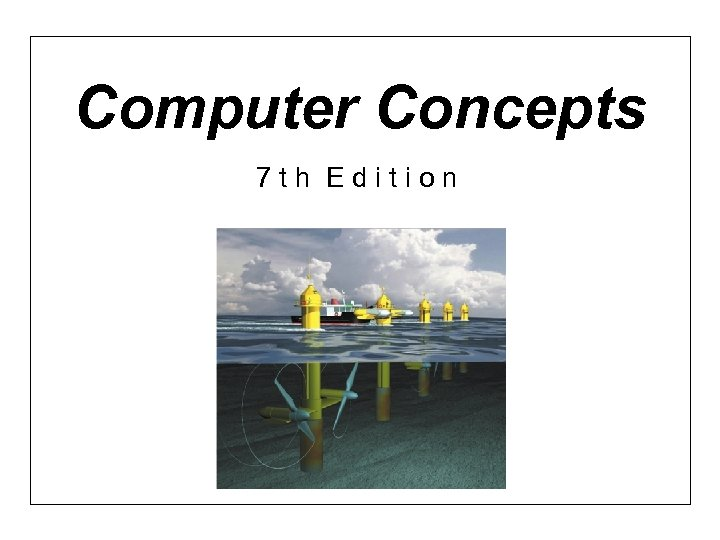 Computer Concepts 7 th Edition Chapter 3: Computer Software 1