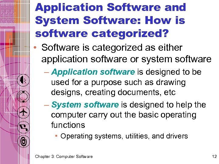 Application Software and System Software: How is software categorized? • Software is categorized as