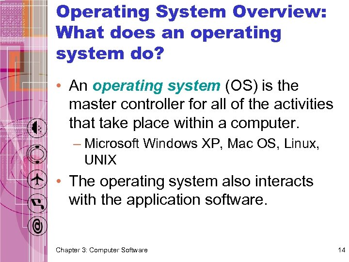 Operating System Overview: What does an operating system do? • An operating system (OS)