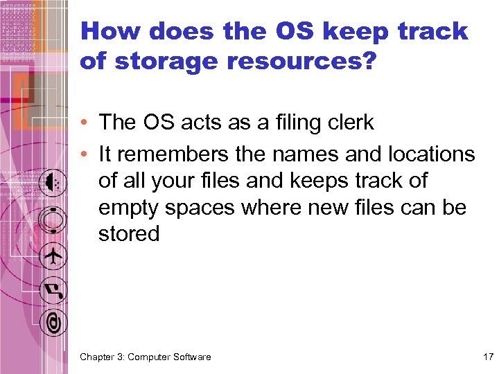 How does the OS keep track of storage resources? • The OS acts as