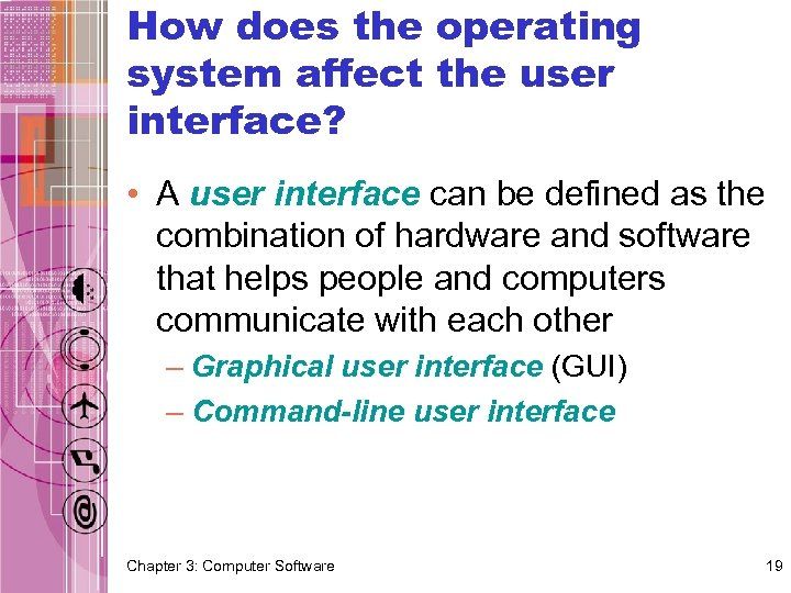 How does the operating system affect the user interface? • A user interface can