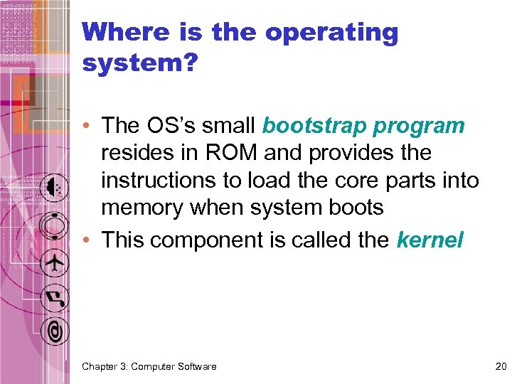 Where is the operating system? • The OS's small bootstrap program resides in ROM