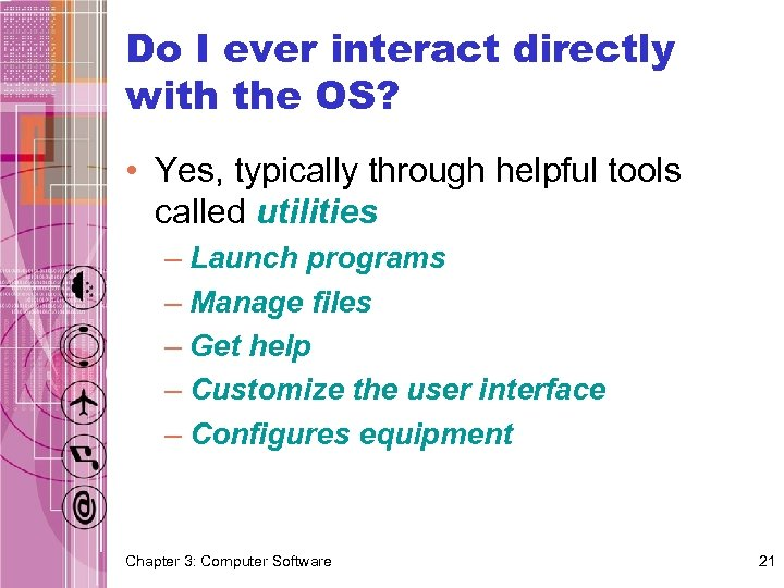 Do I ever interact directly with the OS? • Yes, typically through helpful tools