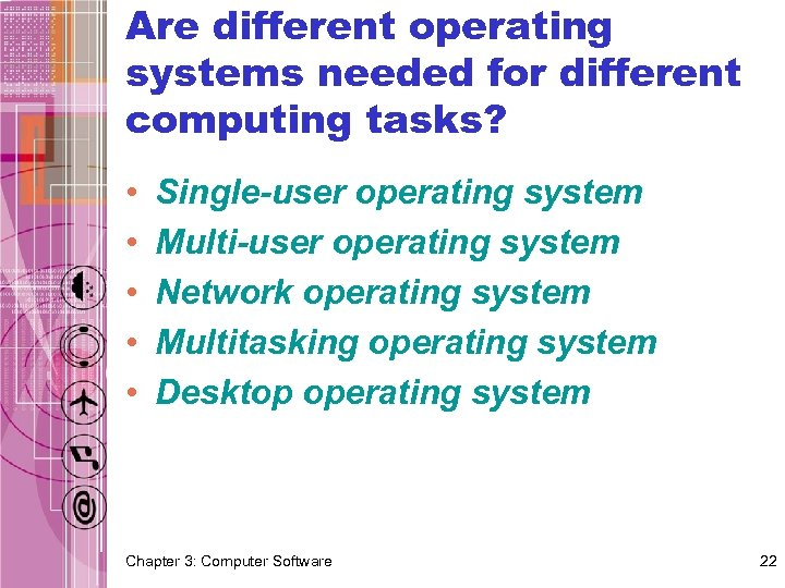 Are different operating systems needed for different computing tasks? • • • Single-user operating